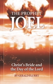 The Prophet Joel - Christ's Bride and the Day of the Lord ebook by Gerald Flurry, Philadelphia Church of God