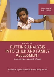 Putting Analysis Into Child and Family Assessment, Third Edition - Undertaking Assessments of Need ebook by Ruth Dalzell,Emma Sawyer,Donald Forrester,Sheryl Burton