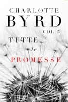Tutte Le Promesse ebook by Charlotte Byrd
