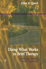 Doing What Works in Brief Therapy: A Strategic Solution Focused Approach ebook by Quick, Ellen K.