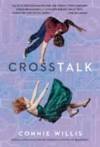 Crosstalk - A Novel ebook by Connie Willis