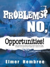 Problems? No, Opportunities! ebook by Elmer Hembree