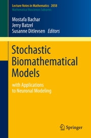 Stochastic Biomathematical Models - with Applications to Neuronal Modeling ebook by Mostafa Bachar,Jerry J. Batzel,Susanne Ditlevsen