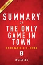Summary of The Only Game in Town - by Mohamed A. El Erian | Includes Analysis ebook by Instaread Summaries