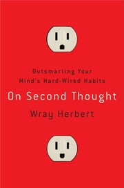 On Second Thought - Outsmarting Your Mind's Hard-Wired Habits ebook by Wray Herbert