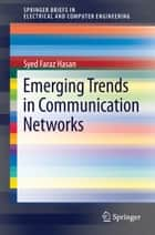 Emerging Trends in Communication Networks ebook by Syed Faraz Hasan