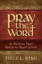 Pray the Word ebook by Tiece L. King