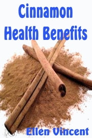 Cinnamon Health Benefits ebook by Ellen Vincent