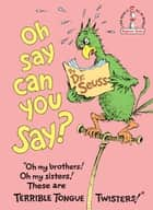 Oh, Say Can You Say? ebook by Dr. Seuss