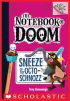 Sneeze of the Octo-Schnozz: A Branches Book (The Notebook of Doom #11) ebook by Troy Cummings, Troy Cummings
