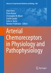 Arterial Chemoreceptors in Physiology and Pathophysiology ebook by Chris Peers,Prem Kumar,Christopher N. Wyatt,Estelle Gauda,Colin A. Nurse,Nanduri Prabhakar