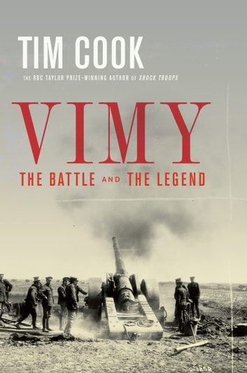 Vimy - The Battle and the Legend ebook by Tim Cook