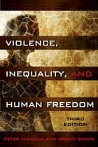 Violence, Inequality, and Human Freedom ebook by Peter Iadicola,Anson Shupe
