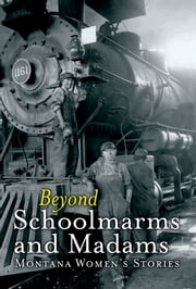 Beyond Schoolmarms and Madams - Montana Women's Stories ebook by Martha Kohl