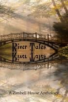 River Tales ebook by Zimbell House Publishing, Elaine Barnard, C. W. Bigelow,...