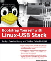 Bootstrap Yourself with Linux-USB Stack - Design, Develop, Debug, and Validate Embedded USB ebook by Rajaram Regupathy