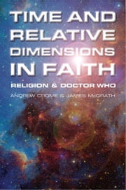 Time and Relative Dimensions in Faith - Religion and Doctor Who ebook by Andrew Crome