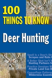 Deer Hunting - 100 Things to Know ebook by J. Devlin Barrick