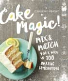 Cake Magic! ebook by Caroline Wright
