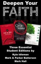 Deepen Your Faith - Three Essential Student Editions by Kyle Idleman, Mark and Parker Batterson, and Mark Hall ebook by Various Authors