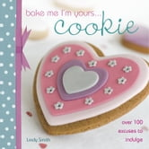 Bake Me I'm Yours... Cookie ebook by Lindy Smith