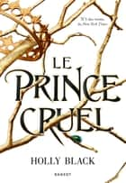 Le prince cruel ebook by Holly Black