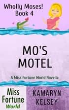 Mo's Motel - Miss Fortune World: Wholly Moses!, #4 ebook by Kamaryn Kelsey