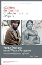 Pashtun Traditions versus Western Perceptions - Cross-Cultural Negotiations in Afghanistan ebook by Leo Karrer