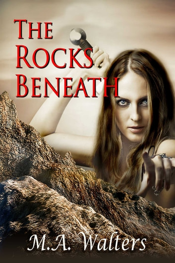 The Rocks Beneath ebook by M A Walters