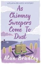 As Chimney Sweepers Come To Dust - A Flavia de Luce Mystery Book 7 eBook by Alan Bradley