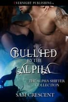 Bullied by the Alpha ebook by Sam Crescent