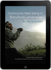 Community Well-being in Biocultural Landscapes eBook - Are we living well? ebook by Bas Verschuuren,Suneetha M. Subramanian,Wim Hiemstra