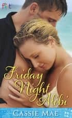 Friday Night Alibi ebook by Cassie Mae