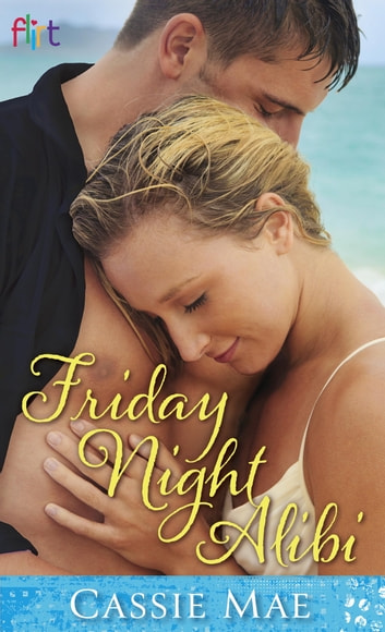 Friday Night Alibi - A Novel ebook by Cassie Mae