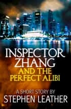 Inspector Zhang and the Perfect Alibi (a short story) ebook by Stephen Leather