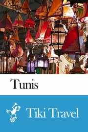 Tunis (Tunisia) Travel Guide - Tiki Travel ebook by Tiki Travel