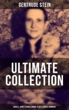 GERTRUDE STEIN Ultimate Collection: Novels, Short Stories, Poems, Plays, Essays & Memoirs - Three Lives, Tender Buttons, Geography and Plays, Matisse, Picasso and Gertrude Stein, The Making of Americans, The Autobiography of Alice B. Toklas… ebook by Gertrude Stein