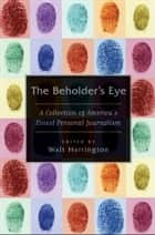 The Beholder's Eye ebook by Walt Harrington
