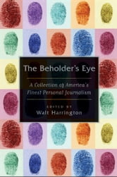 The Beholder's Eye - A Collection of America's Finest Personal Journalism ebook by