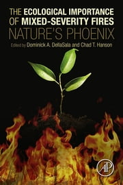 The Ecological Importance of Mixed-Severity Fires - Nature's Phoenix ebook by Dominick A DellaSala,Chad T. Hanson