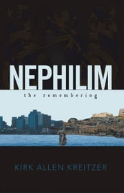 Nephilim The Remembering ebook by Kirk Allen Kreitzer