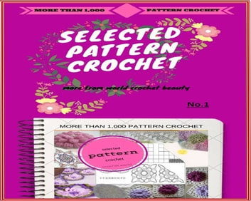 1000 pattern selected crochet - pattern crochet selected ebook by maryam alfa