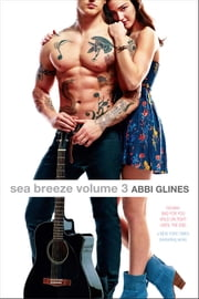 Sea Breeze Volume 3 - Bad for You; Hold on Tight; Until the End ebook by Abbi Glines