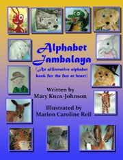 ALPHABET JAMBALAYA - An alliterative alphabet book for the fun at heart ebook by Mary Knox-Johnson