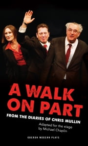 A Walk On Part: The Fall of New Labour ebook by Chris Mullin,Michael Chaplin