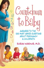 Countdown to Baby - Answers to the 100 Most Asked Questions About Pregnancy and Childbirth ebook by Susan Warhus, MD