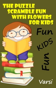 The Puzzle Scramble Fun With Flowers For Kids ebook by Varsi
