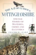 A-Z of Curious Nottinghamshire ebook by Frank Earp