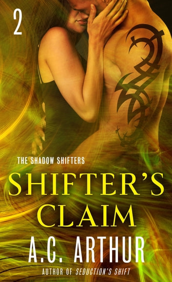 Shifter's Claim Part II - A Paranormal Shapeshifter Werejaguar Romance ebook by A. C. Arthur