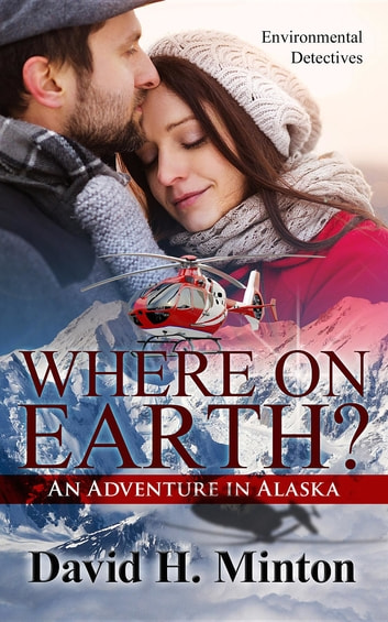 Where on Earth? An Adventure in Alaska ebook by David H. Minton